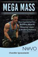 """Mega Mass """"Your Foundation For: Building Muscle, Staying Lean, & Breaking Plateaus"""""""