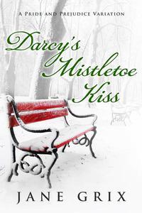 Darcy's Mistletoe Kiss:  A Pride and Prejudice Variation