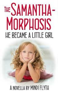 The Samantha-Morphosis: He Became a Little Girl
