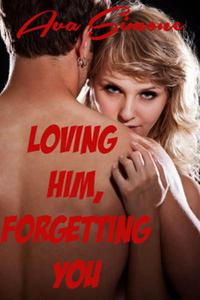 Loving Him, Forgetting You