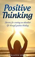 Positive Thinking: Secrets for Creating an Abundant Life Through Positive Thinking