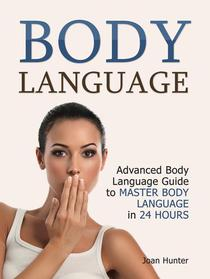 Body Language: Advanced Body Language Guide to Master Body Language in 24 Hours