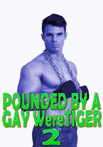 Pounded By A Gay WereTiger 2: Fucked Hard, Dom Sub, Voyeurism, Cum Covered, Paranormal Shifter, Rough Hardcore Explicit