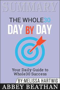 Summary of The Whole30 Day by Day: Your Daily Guide to Whole30 Success by Melissa Hartwig