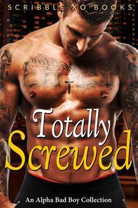 TOTALLY SCREWED: An Alpha Bad Boy Romance Collection (Marine, MMA, BWWM)