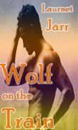 Wolf on the Train (Gay Paranormal Erotic Romance - Werewolf Alpha)