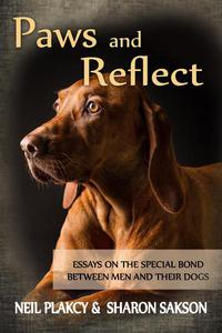 Paws and Reflect: Essays on the Special Bond Between Men and Their Dogs