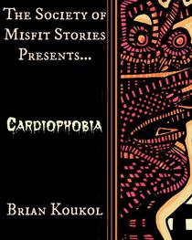 The Society of Misfit Stories Presents: Cardiophobia