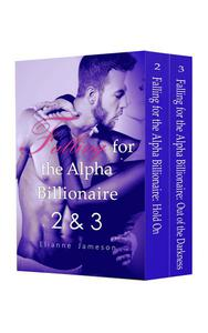 Boxed Set: Falling for the Alpha Billionaire 2 & 3