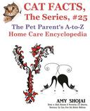 Cat Facts, The Series #25: The Pet Parent's A-to-Z Home Care Encyclopedia