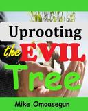 Uprooting the Evil Tree