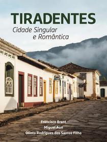 Tiradentes: Cidade Singular e Romântica