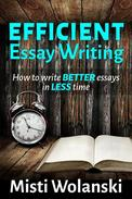 Efficient Essay Writing: How to Write Better Essays in Less Time
