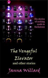 The Vengeful Elevator and Other Stories