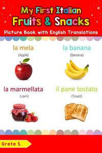 My First Italian Fruits & Snacks Picture Book with English Translations