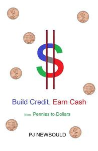 Build Credit, Earn Cash : From Pennies to Dollars