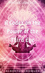 A Codex on the Power of the Third Eye