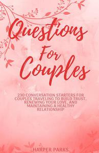 Questions for couples - 230 conversation starters for couples traveling to build trust, renewing your love and maintaining a healthy relationship