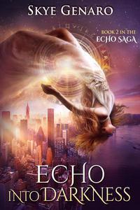 Echo Into Darkness, Book 2 in The Echo Saga