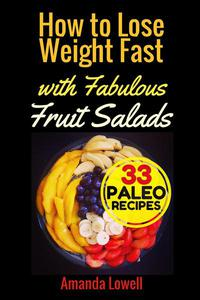 How to Lose Weight Fast with Fabulous Fruit Salads