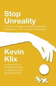 Stop Unreality: A Guide to Conquering Depersonalization, Derealization, DPD, Anxiety & Depression