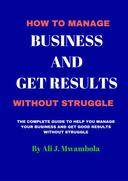 MANAGE YOUR BUSINESS AND GET RESULTS WITHOUT STRUGGLE