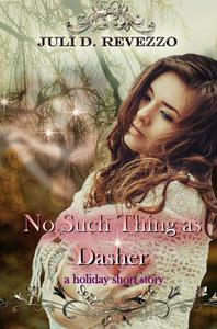 No Such Thing As Dasher: A Holiday Short Story