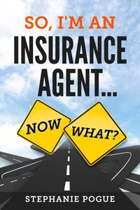 So, I'm An Insurance Agent...Now What?
