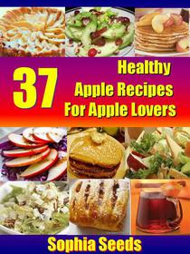 37 Healthy Apple Recipes for Apple Lovers