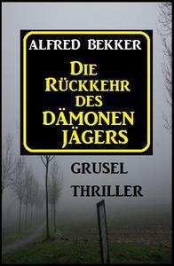 Alfred Bekker Grusel Thriller: Die Rückkehr des Dämonenjägers