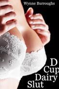 D Cup Dairy Slut: Lactation Erotica