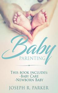 Baby Parenting: 2 Book box set. Includes: Newborn Baby, Baby Care. All you need to know about infant and toddler development, sleep, feeding, teeth and more!