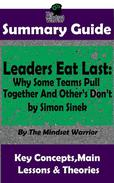 Summary Guide: Leaders Eat Last: Why Some Teams Pull Together  and Others Don't: by Simon Sinek   The Mindset Warrior Summary Guide