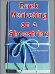 Book Marketing on a Shoestring - How Authors Can Promote their Books Without Spending a Lot of Money