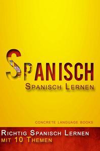 Richtig Spanisch Lernen  - 10 Themen zur Sprachbeherrschung