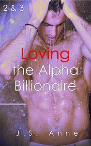 Loving the Alpha Billionaire 2 & 3