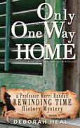 Only One Way Home: An Inspirational Novel of History, Mystery & Romance
