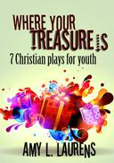Where Your Treasure Is: 7 Christian Plays for Youth