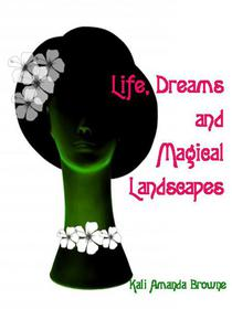 Life, Dreams and Magical Landscapes
