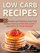 Low Carb Recipes: 20 Healthy and Delicious Low Carb Recipes You Can Prepare Easily and Reduce Your Weight