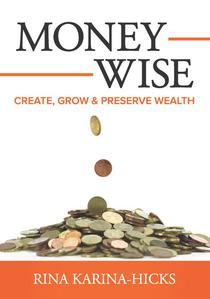 Money-Wise: Create, Grow and Preserve Wealth