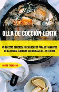 Olla De Cocción Lenta: 45 Recetas Deliciosas De Crockpot Para Los Amantes De La Comida (Comidas Deliciosas En El Interior)