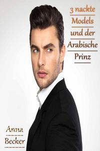 3 nackte Models und der Arabische Prinz