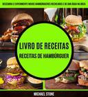 Livro de receitas: Receitas de hambúrguer: Descubra e experimente novos hambúrgueres recheados e de dar água na boca