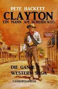 Clayton - ein Mann am Scheideweg: Die ganze Western Saga