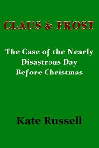Claus & Frost: The Nearly Disastrous Day Before Christmas