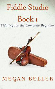 Fiddle Studio Book 1: Fiddling for the Complete Beginner