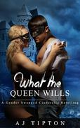 What the Queen Wills: A Gender Swapped Cinderella Retelling