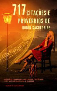 717 Citações e Provérbios de Robin Sacredfire: Citações Poderosas, Provérbios e Lições de Vida que Inspiram para o Sucesso