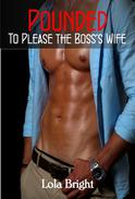 Pounded to Please the Boss's Wife